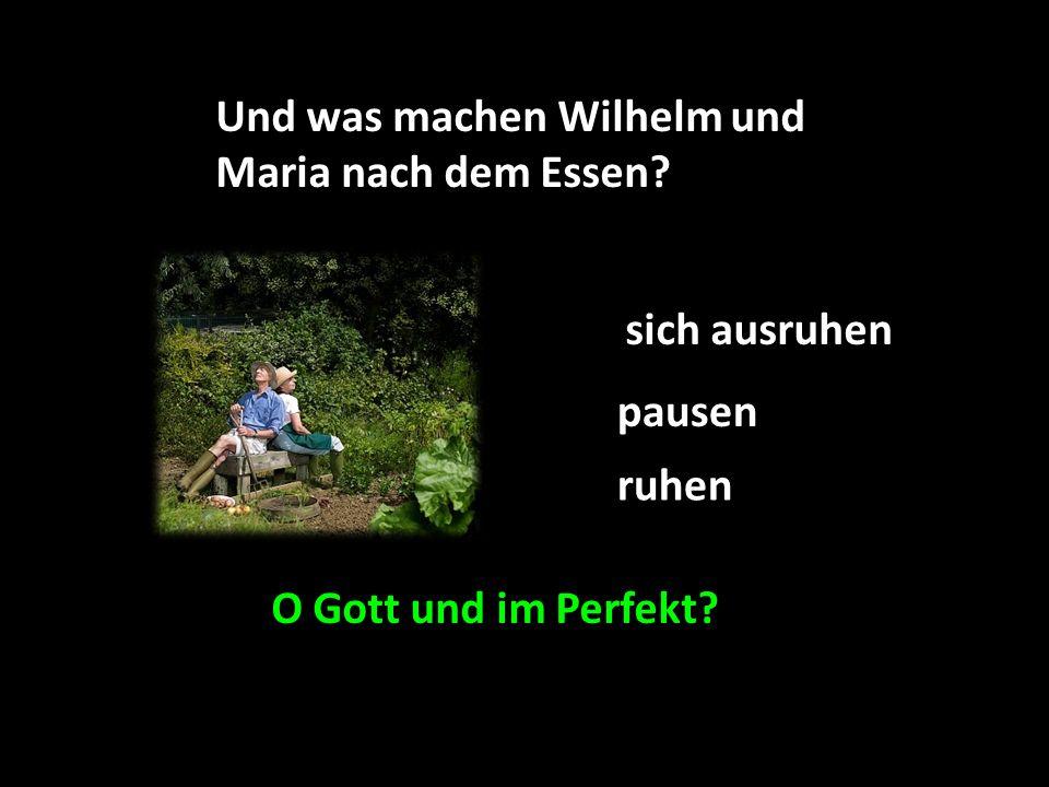 Und was machen Wilhelm und Maria nach dem Essen O Gott und im Perfekt pausen ruhen sich ausruhen