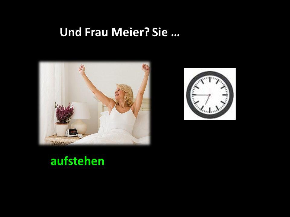 Und Frau Meier Sie … aufstehen