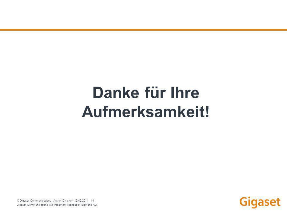 Gigaset Communications is a trademark licensee of Siemens AG. © Gigaset Communications Author/Division 15/05/2014 14 Danke für Ihre Aufmerksamkeit!