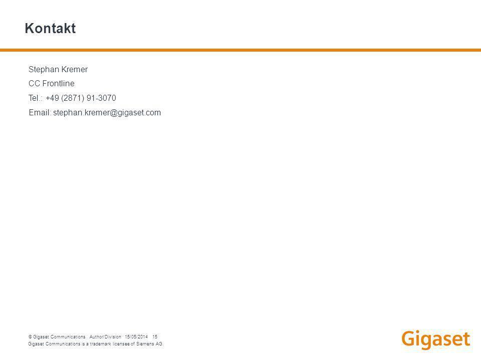 Gigaset Communications is a trademark licensee of Siemens AG. © Gigaset Communications Author/Division 15/05/2014 15 Kontakt Stephan Kremer CC Frontli