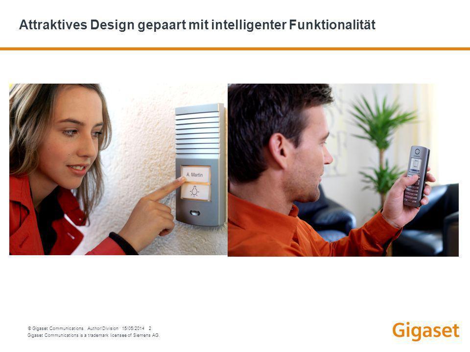 Gigaset Communications is a trademark licensee of Siemens AG. © Gigaset Communications Author/Division 15/05/2014 2 Attraktives Design gepaart mit int