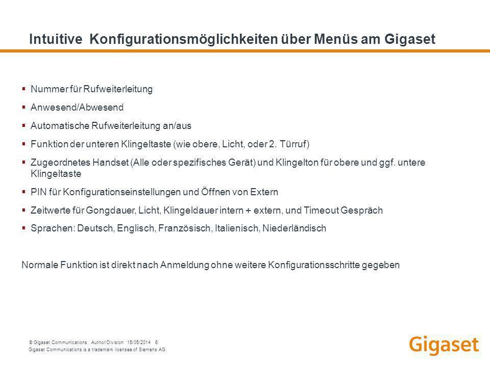 Gigaset Communications is a trademark licensee of Siemens AG. © Gigaset Communications Author/Division 15/05/2014 6 Intuitive Konfigurationsmöglichkei