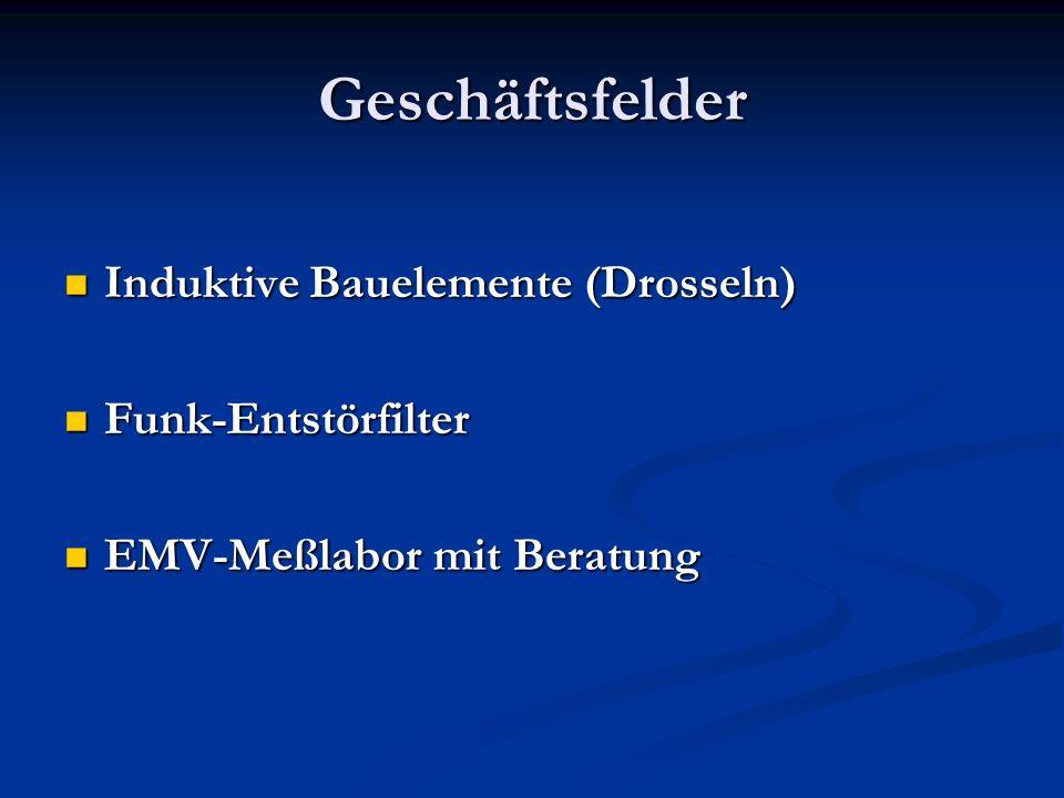 Geschäftsfelder Induktive Bauelemente (Drosseln) Induktive Bauelemente (Drosseln) Funk-Entstörfilter Funk-Entstörfilter EMV-Meßlabor mit Beratung EMV-Meßlabor mit Beratung
