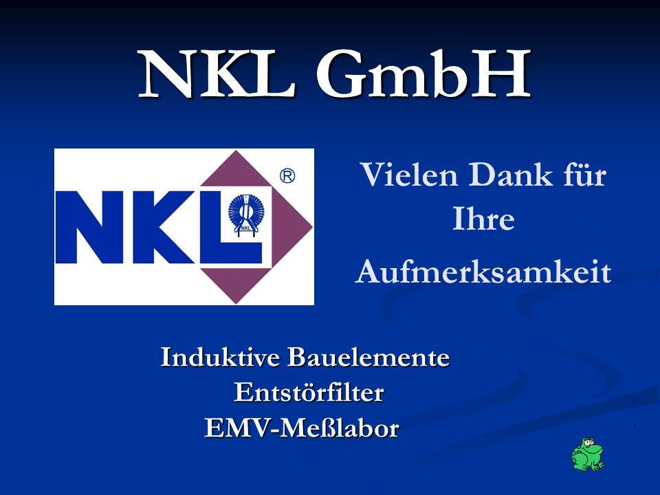 NKL GmbH Vielen Dank für Ihre Aufmerksamkeit Induktive Bauelemente Entstörfilter Entstörfilter EMV-Meßlabor EMV-Meßlabor