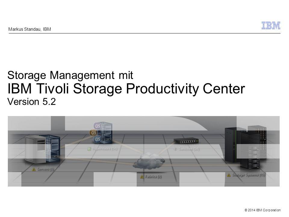 © 2014 IBM Corporation Mehrwerte Tivoli Storage Productivity Center V5.2 Zentrales, übergreifendes Storage Management der gesamten Infrastruktur –Single Point of Control für die tägl.