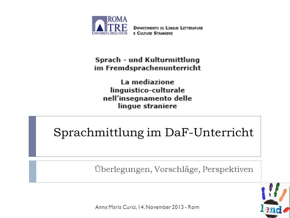 Sprachmittlung im DaF-Unterricht Überlegungen, Vorschläge, Perspektiven Anna Maria Curci, 14. November 2013 - Rom