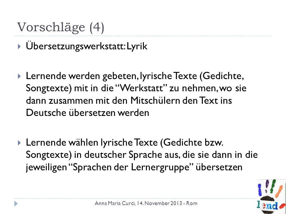 Vorschläge (4) Übersetzungswerkstatt: Lyrik Lernende werden gebeten, lyrische Texte (Gedichte, Songtexte) mit in die Werkstatt zu nehmen, wo sie dann