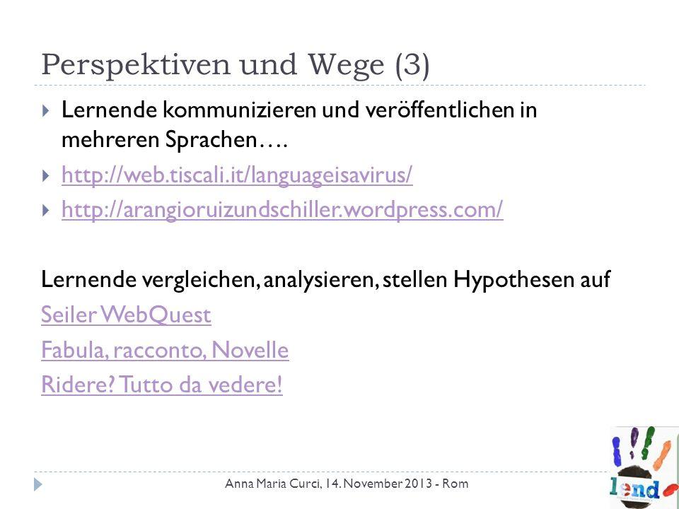Perspektiven und Wege (3) Lernende kommunizieren und veröffentlichen in mehreren Sprachen…. http://web.tiscali.it/languageisavirus/ http://arangioruiz
