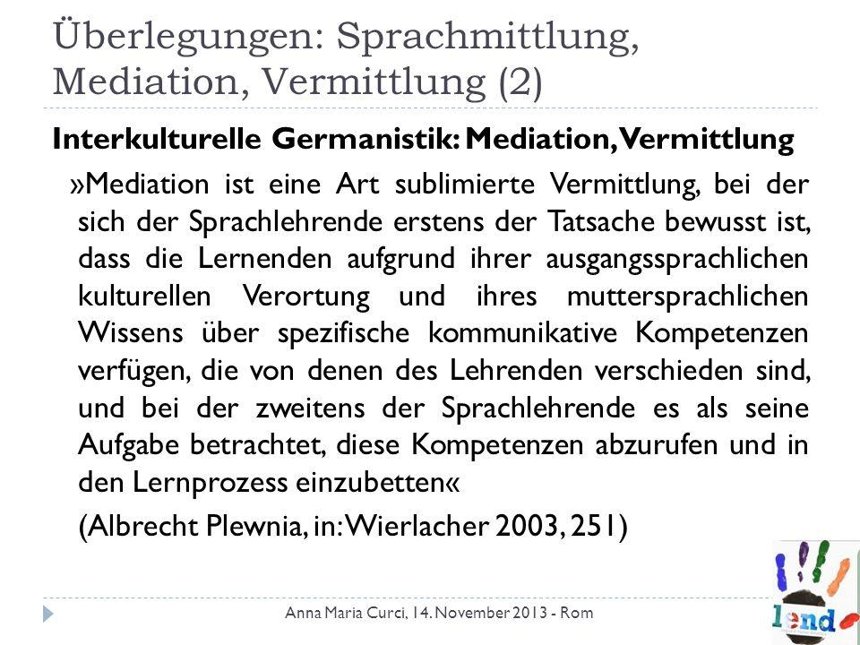 Überlegungen: Sprachmittlung, Mediation, Vermittlung (2) Interkulturelle Germanistik: Mediation, Vermittlung »Mediation ist eine Art sublimierte Vermi