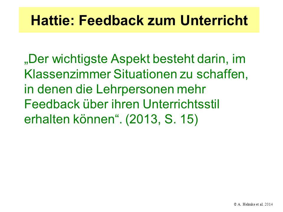 © A. Helmke et al. 2014 Hattie: Feedback zum Unterricht Der wichtigste Aspekt besteht darin, im Klassenzimmer Situationen zu schaffen, in denen die Le