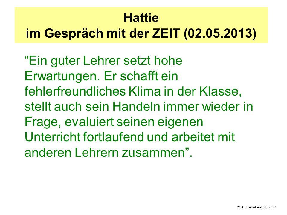 © A. Helmke et al. 2014 Hattie im Gespräch mit der ZEIT (02.05.2013) Ein guter Lehrer setzt hohe Erwartungen. Er schafft ein fehlerfreundliches Klima
