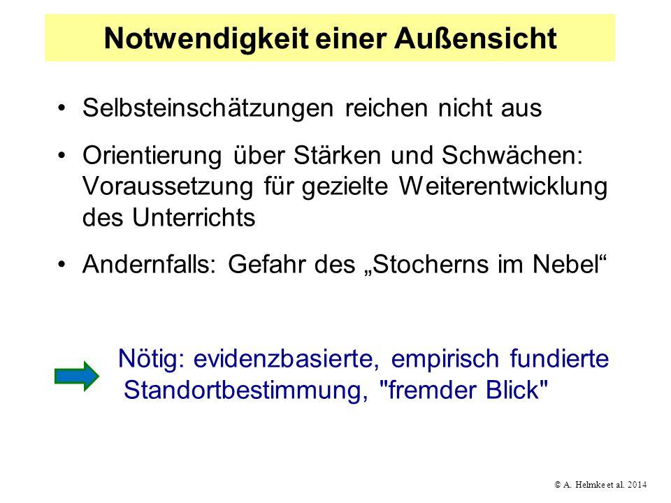 © A. Helmke et al. 2014 Notwendigkeit einer Außensicht Selbsteinschätzungen reichen nicht aus Orientierung über Stärken und Schwächen: Voraussetzung f