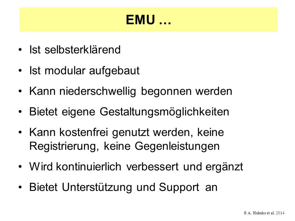 © A. Helmke et al. 2014 EMU … Ist selbsterklärend Ist modular aufgebaut Kann niederschwellig begonnen werden Bietet eigene Gestaltungsmöglichkeiten Ka