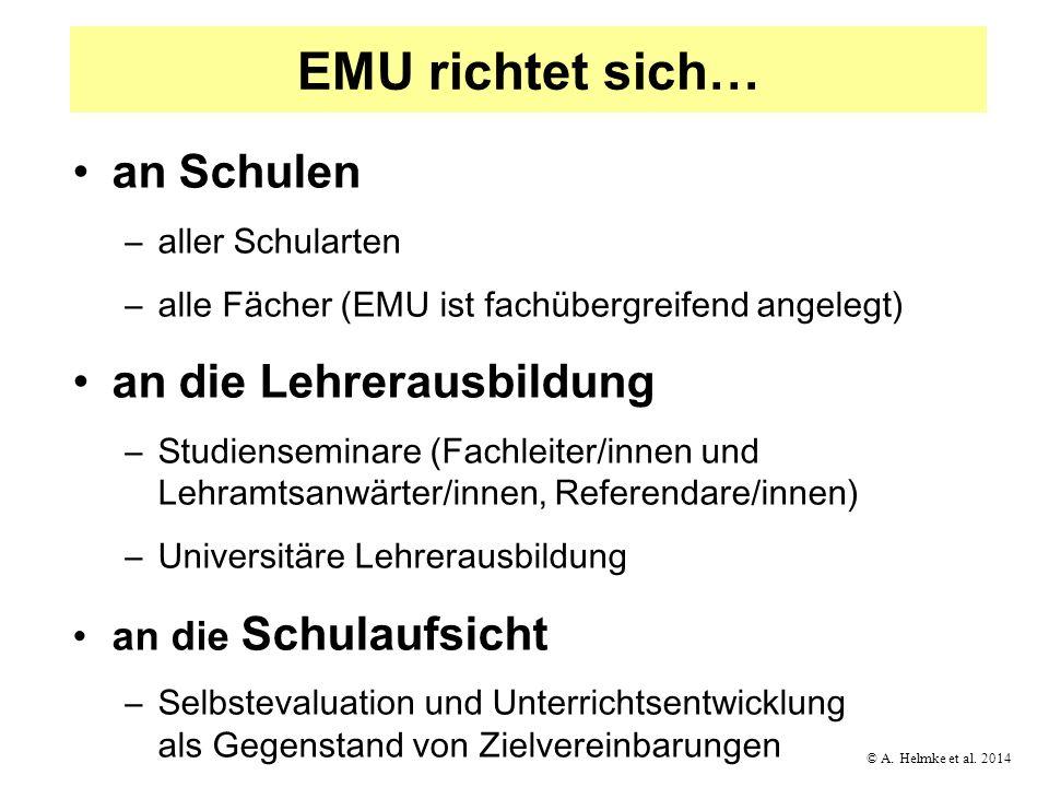 © A. Helmke et al. 2014 EMU richtet sich… an Schulen –aller Schularten –alle Fächer (EMU ist fachübergreifend angelegt) an die Lehrerausbildung –Studi