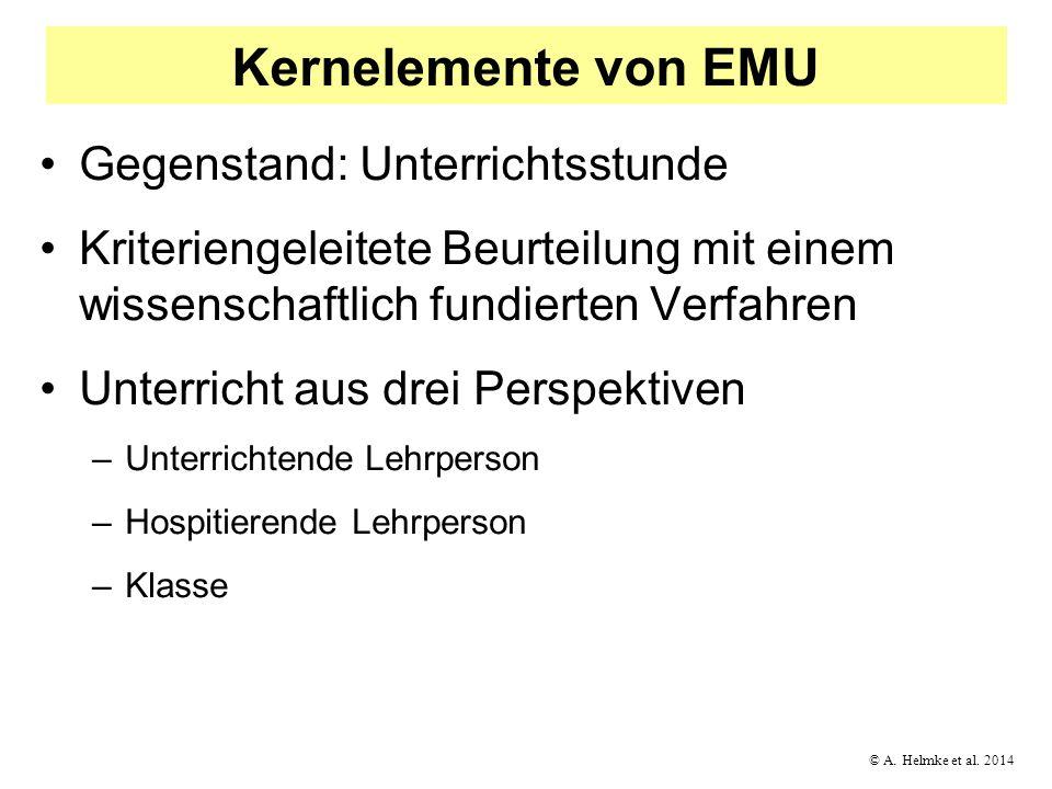 © A. Helmke et al. 2014 Kernelemente von EMU Gegenstand: Unterrichtsstunde Kriteriengeleitete Beurteilung mit einem wissenschaftlich fundierten Verfah