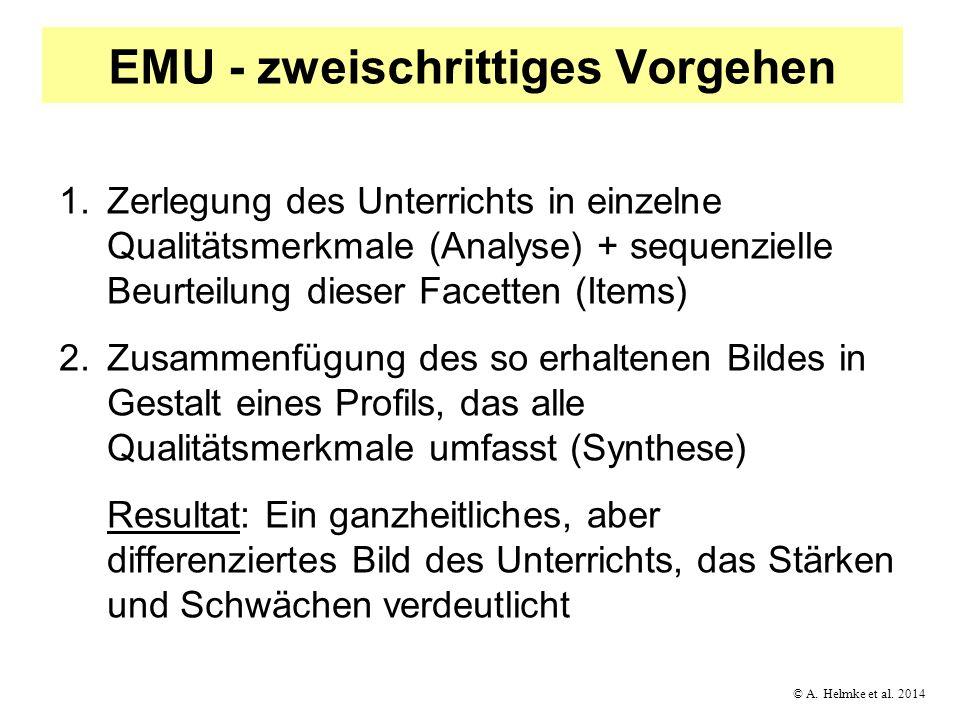 © A. Helmke et al. 2014 EMU - zweischrittiges Vorgehen 1.Zerlegung des Unterrichts in einzelne Qualitätsmerkmale (Analyse) + sequenzielle Beurteilung