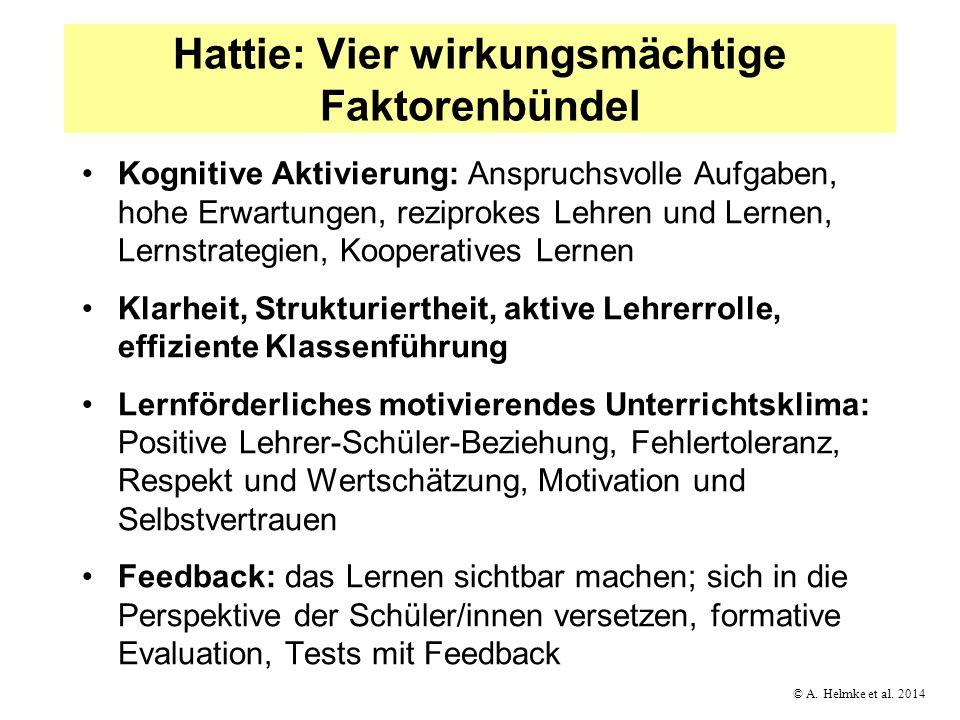 © A. Helmke et al. 2014 Hattie: Vier wirkungsmächtige Faktorenbündel Kognitive Aktivierung: Anspruchsvolle Aufgaben, hohe Erwartungen, reziprokes Lehr
