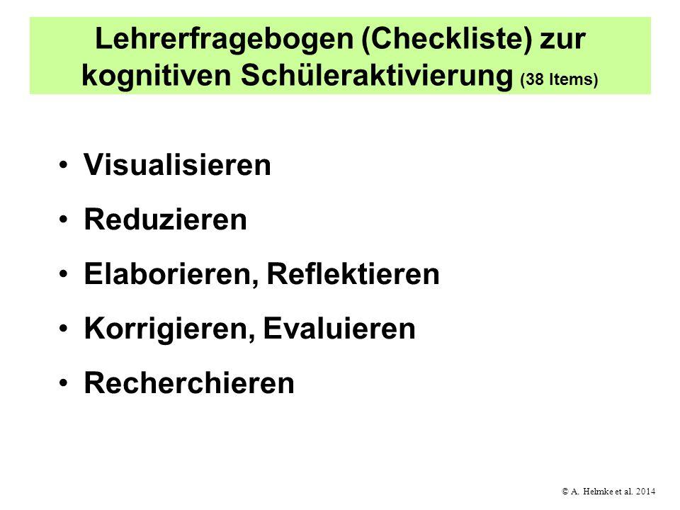 © A. Helmke et al. 2014 Lehrerfragebogen (Checkliste) zur kognitiven Schüleraktivierung (38 Items) Visualisieren Reduzieren Elaborieren, Reflektieren