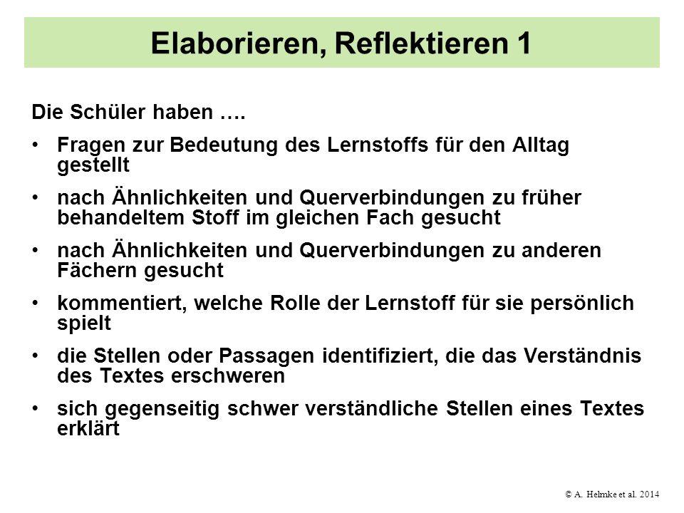 © A. Helmke et al. 2014 Elaborieren, Reflektieren 1 Die Schüler haben …. Fragen zur Bedeutung des Lernstoffs für den Alltag gestellt nach Ähnlichkeite