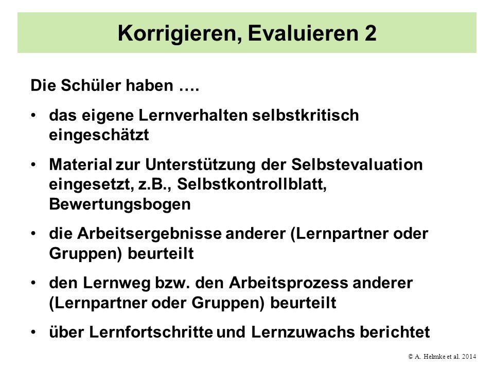 © A. Helmke et al. 2014 Korrigieren, Evaluieren 2 Die Schüler haben …. das eigene Lernverhalten selbstkritisch eingeschätzt Material zur Unterstützung