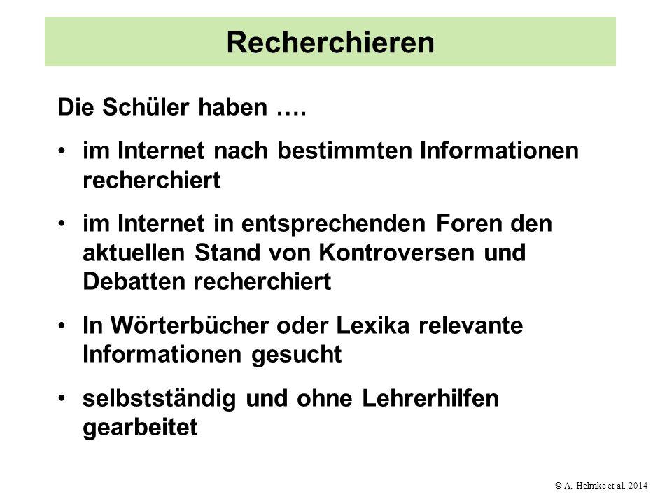 © A. Helmke et al. 2014 Recherchieren Die Schüler haben …. im Internet nach bestimmten Informationen recherchiert im Internet in entsprechenden Foren
