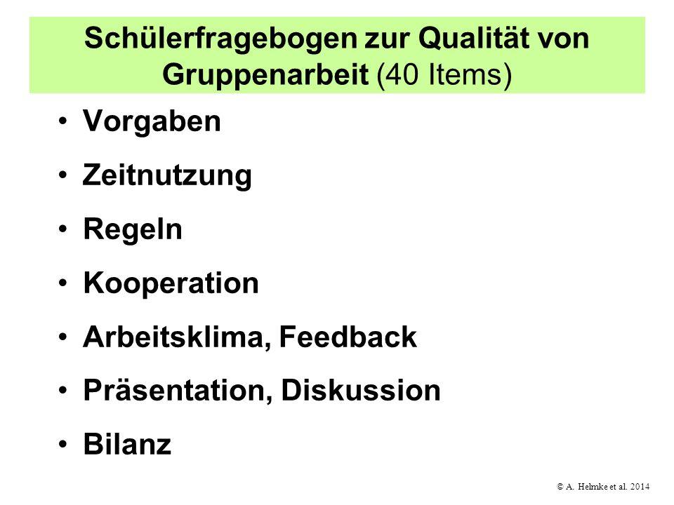 © A. Helmke et al. 2014 Schülerfragebogen zur Qualität von Gruppenarbeit (40 Items) Vorgaben Zeitnutzung Regeln Kooperation Arbeitsklima, Feedback Prä