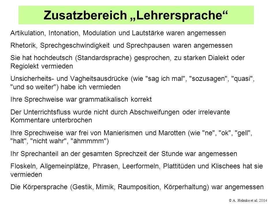 © A. Helmke et al. 2014 Zusatzbereich Lehrersprache Artikulation, Intonation, Modulation und Lautstärke waren angemessen Rhetorik, Sprechgeschwindigke