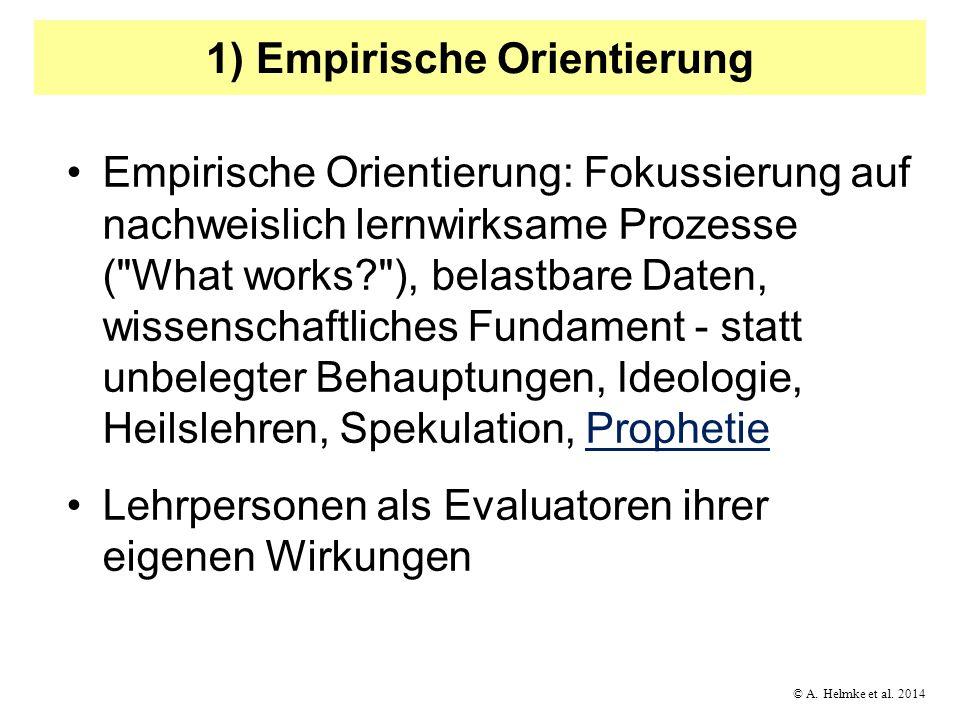 © A. Helmke et al. 2014 1) Empirische Orientierung Empirische Orientierung: Fokussierung auf nachweislich lernwirksame Prozesse (