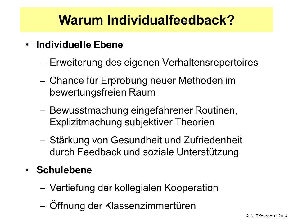© A. Helmke et al. 2014 Warum Individualfeedback? Individuelle Ebene –Erweiterung des eigenen Verhaltensrepertoires –Chance für Erprobung neuer Method