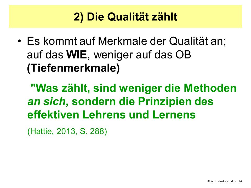 © A. Helmke et al. 2014 2) Die Qualität zählt Es kommt auf Merkmale der Qualität an; auf das WIE, weniger auf das OB (Tiefenmerkmale)