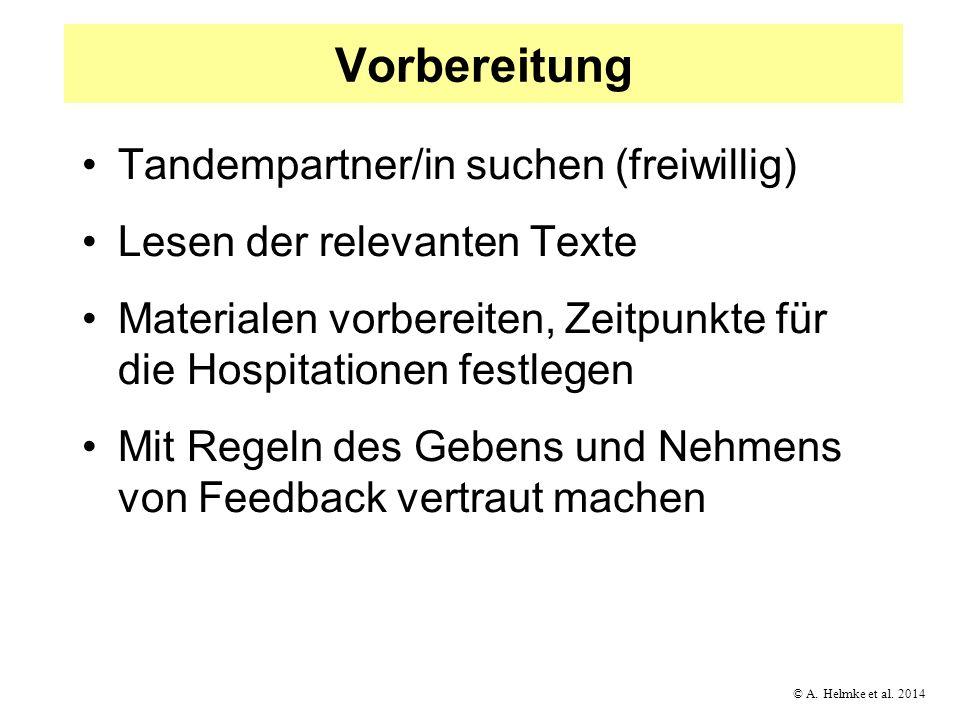 © A. Helmke et al. 2014 Vorbereitung Tandempartner/in suchen (freiwillig) Lesen der relevanten Texte Materialen vorbereiten, Zeitpunkte für die Hospit