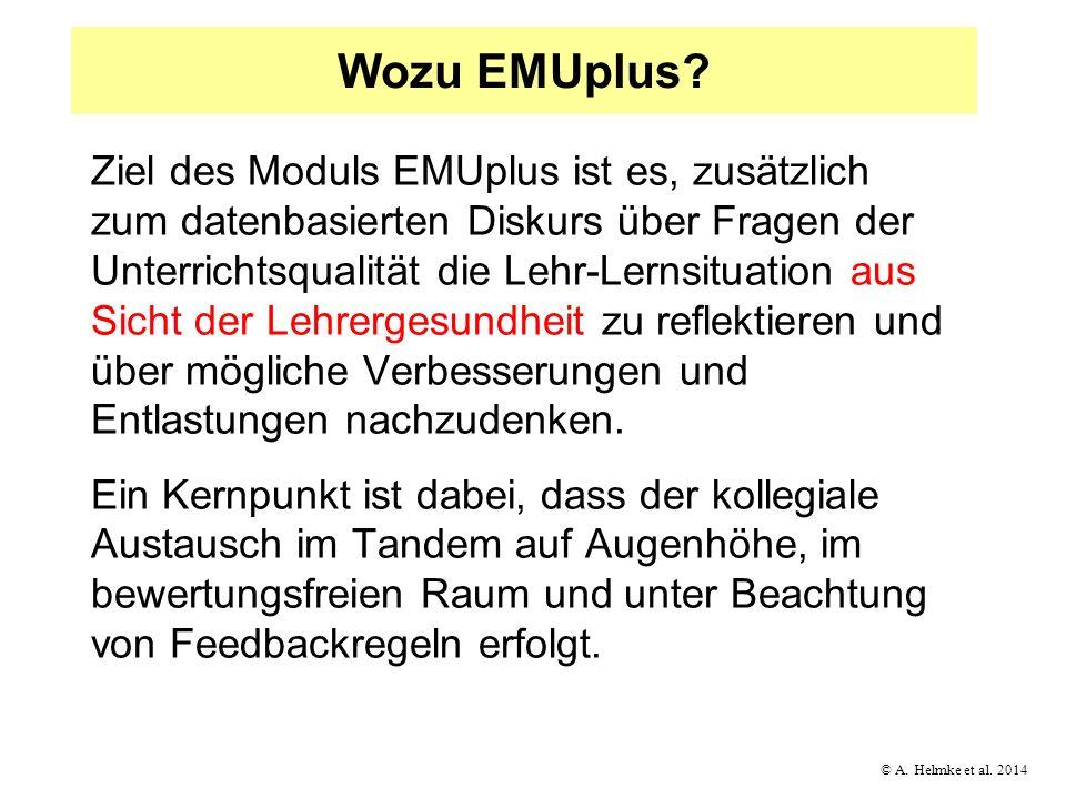 © A. Helmke et al. 2014 Wozu EMUplus? Ziel des Moduls EMUplus ist es, zusätzlich zum datenbasierten Diskurs über Fragen der Unterrichtsqualität die Le