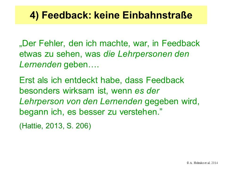 © A. Helmke et al. 2014 4) Feedback: keine Einbahnstraße Der Fehler, den ich machte, war, in Feedback etwas zu sehen, was die Lehrpersonen den Lernend