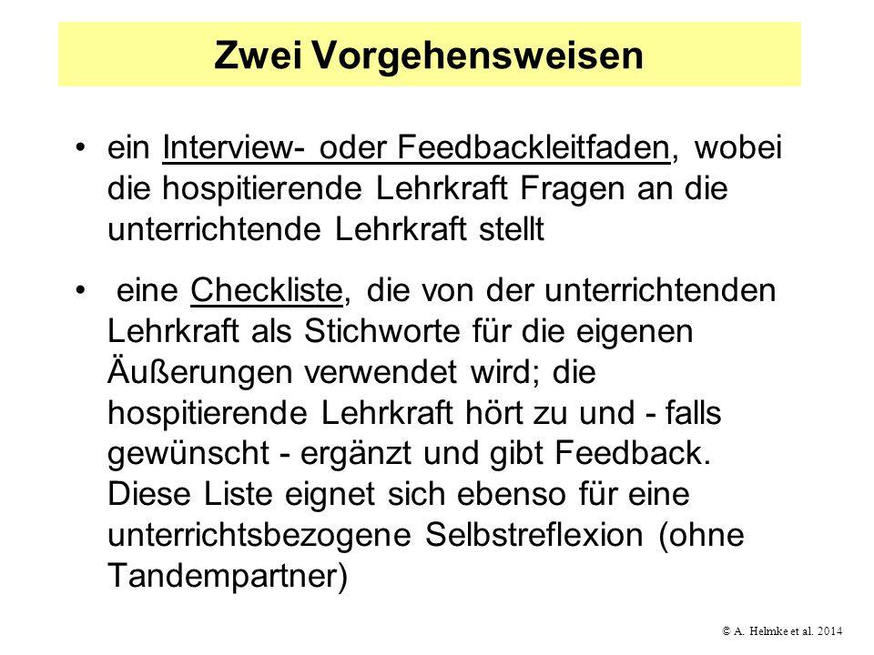 © A. Helmke et al. 2014 Zwei Vorgehensweisen ein Interview- oder Feedbackleitfaden, wobei die hospitierende Lehrkraft Fragen an die unterrichtende Leh