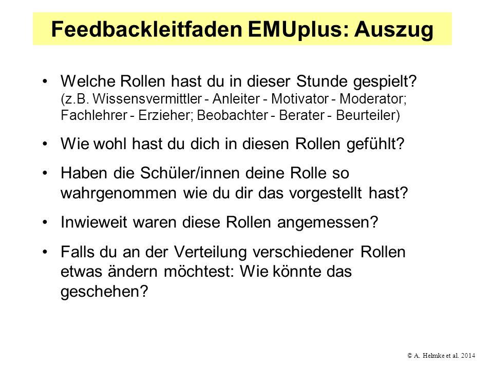 © A. Helmke et al. 2014 Feedbackleitfaden EMUplus: Auszug Welche Rollen hast du in dieser Stunde gespielt? (z.B. Wissensvermittler - Anleiter - Motiva