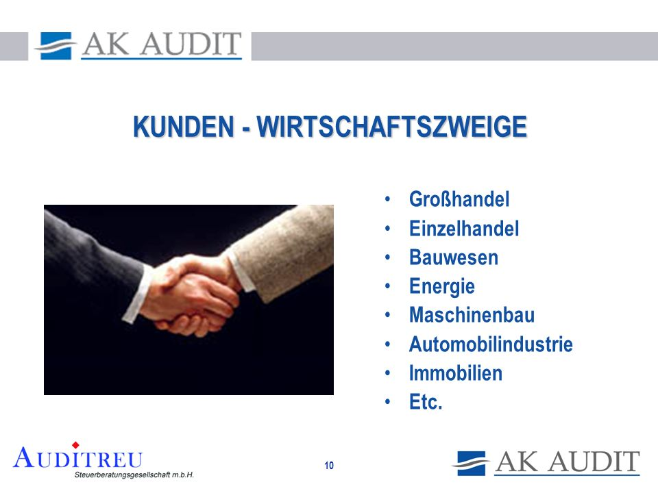 10 KUNDEN - WIRTSCHAFTSZWEIGE Großhandel Einzelhandel Bauwesen Energie Maschinenbau Automobilindustrie Immobilien Etc.