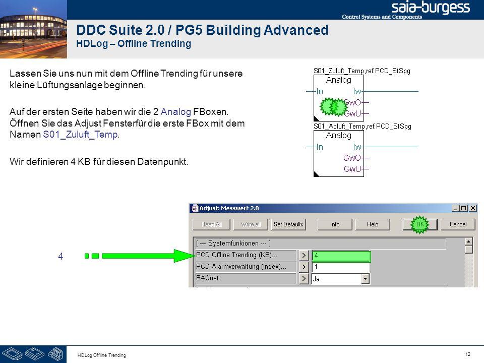 12 HDLog Offline Trending DDC Suite 2.0 / PG5 Building Advanced HDLog – Offline Trending Lassen Sie uns nun mit dem Offline Trending für unsere kleine