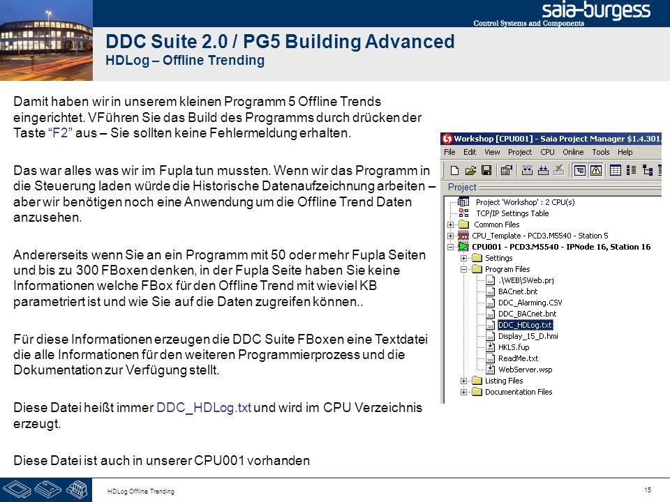 15 HDLog Offline Trending DDC Suite 2.0 / PG5 Building Advanced HDLog – Offline Trending Damit haben wir in unserem kleinen Programm 5 Offline Trends
