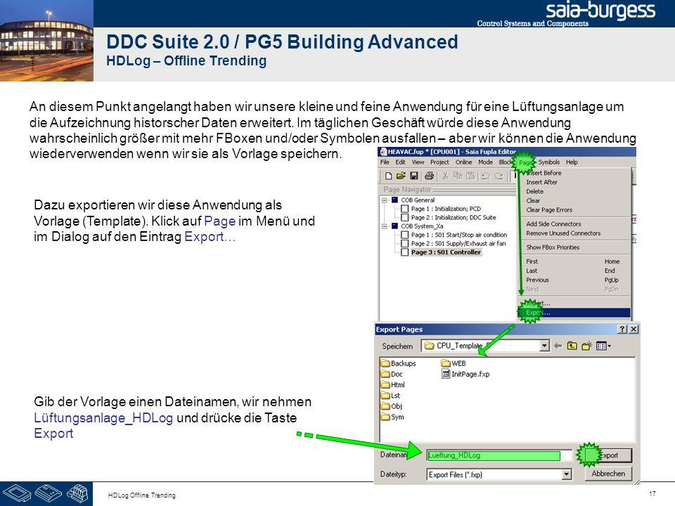17 HDLog Offline Trending DDC Suite 2.0 / PG5 Building Advanced HDLog – Offline Trending An diesem Punkt angelangt haben wir unsere kleine und feine A