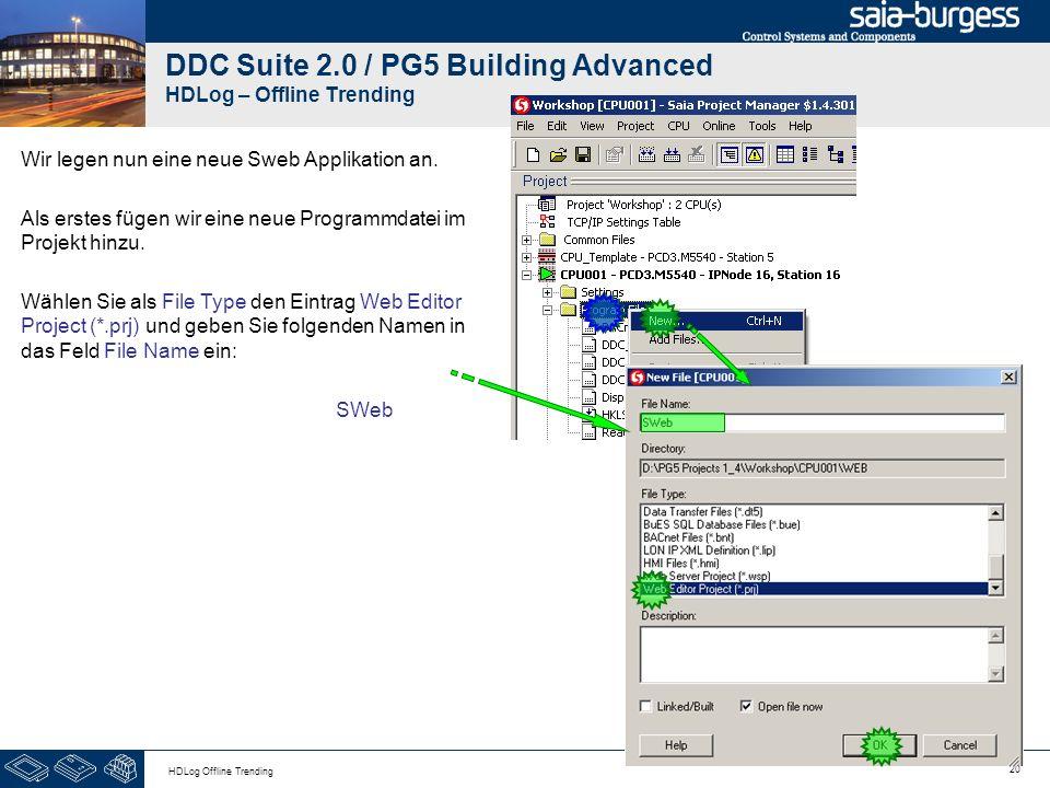 20 HDLog Offline Trending DDC Suite 2.0 / PG5 Building Advanced HDLog – Offline Trending Wir legen nun eine neue Sweb Applikation an. Als erstes fügen