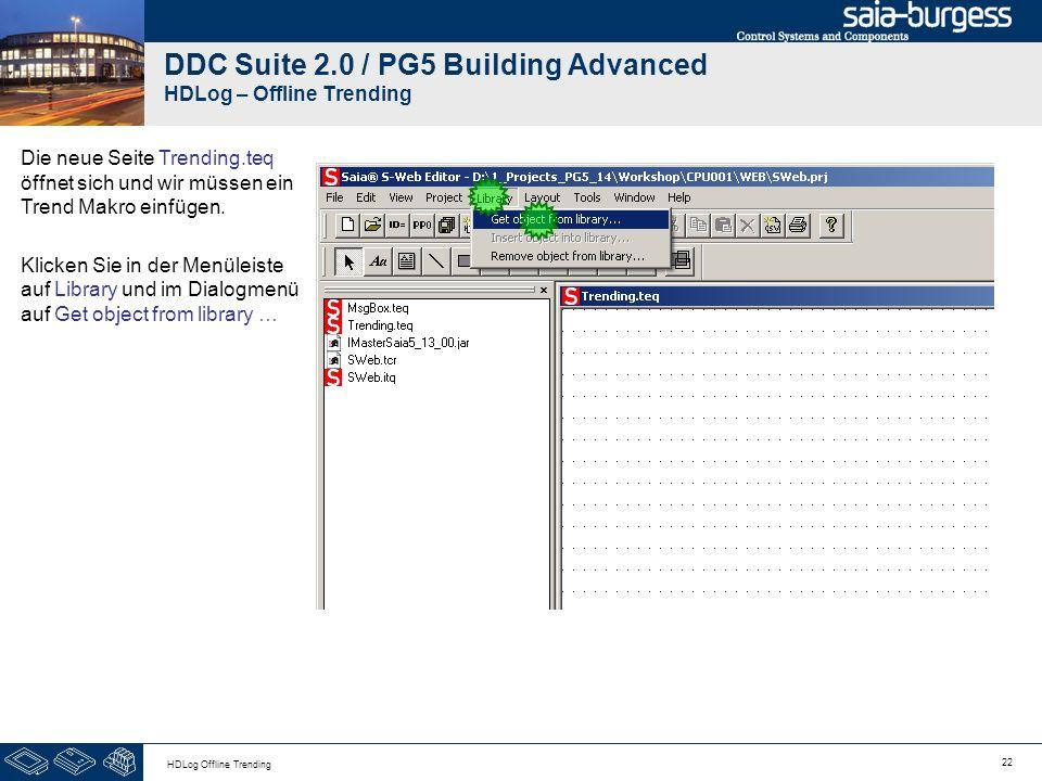 22 HDLog Offline Trending DDC Suite 2.0 / PG5 Building Advanced HDLog – Offline Trending Die neue Seite Trending.teq öffnet sich und wir müssen ein Tr