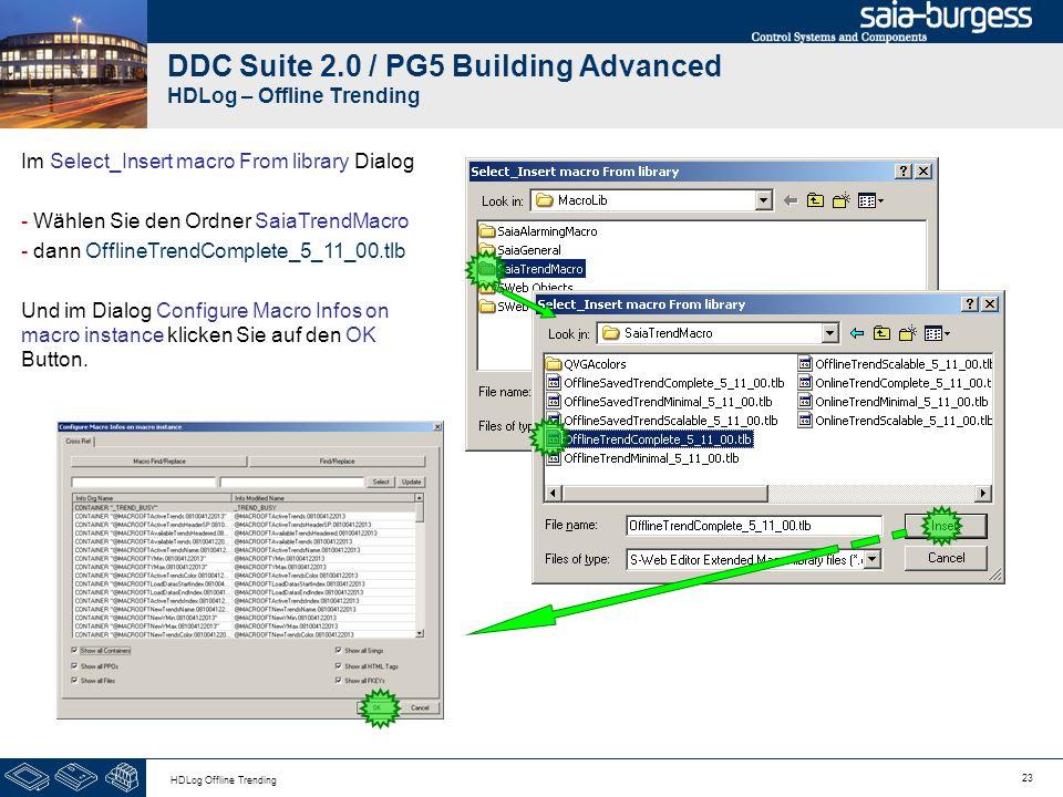 23 HDLog Offline Trending DDC Suite 2.0 / PG5 Building Advanced HDLog – Offline Trending Im Select_Insert macro From library Dialog - Wählen Sie den O