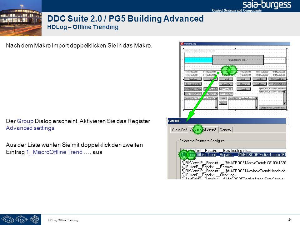 24 HDLog Offline Trending DDC Suite 2.0 / PG5 Building Advanced HDLog – Offline Trending Nach dem Makro Import doppelklicken Sie in das Makro. Der Gro
