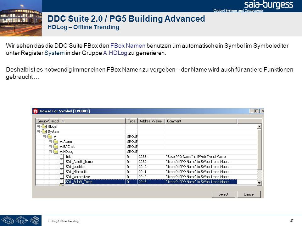27 HDLog Offline Trending DDC Suite 2.0 / PG5 Building Advanced HDLog – Offline Trending Wir sehen das die DDC Suite FBox den FBox Namen benutzen um a