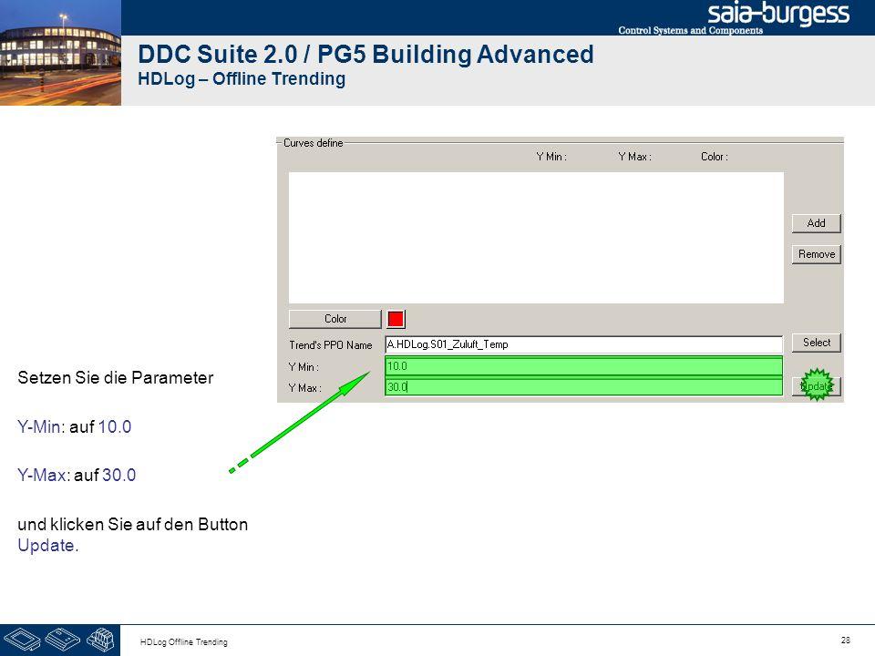 28 HDLog Offline Trending DDC Suite 2.0 / PG5 Building Advanced HDLog – Offline Trending Setzen Sie die Parameter Y-Min: auf 10.0 Y-Max: auf 30.0 und