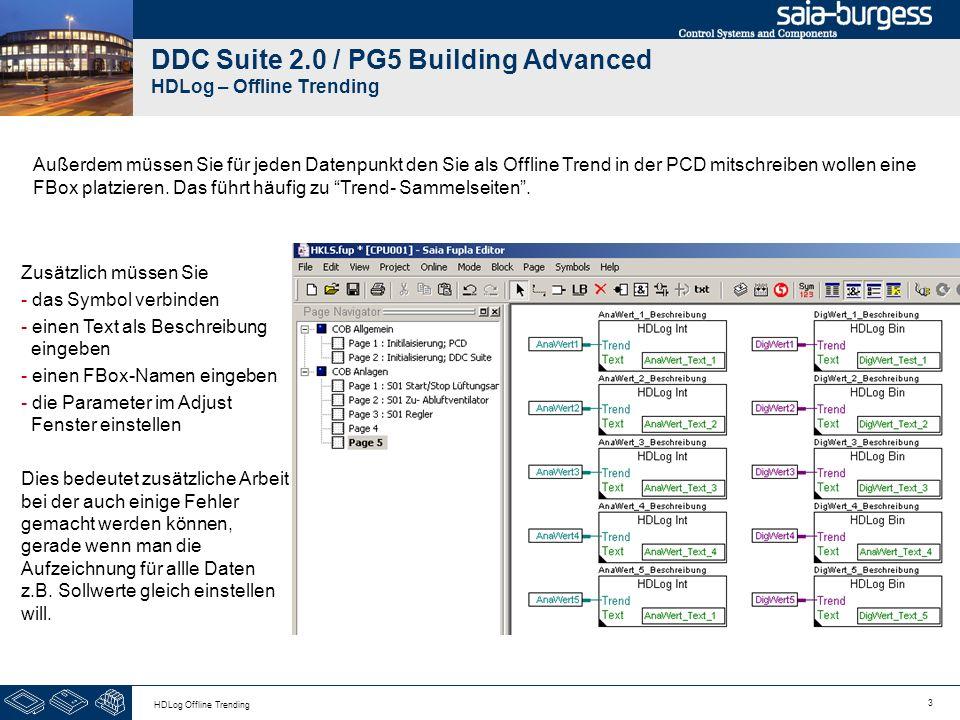 3 HDLog Offline Trending DDC Suite 2.0 / PG5 Building Advanced HDLog – Offline Trending Außerdem müssen Sie für jeden Datenpunkt den Sie als Offline T