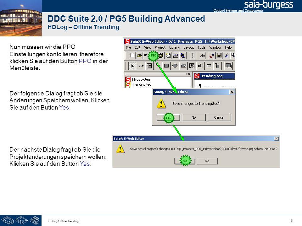 31 HDLog Offline Trending DDC Suite 2.0 / PG5 Building Advanced HDLog – Offline Trending Nun müssen wir die PPO Einstellungen kontollieren, therefore