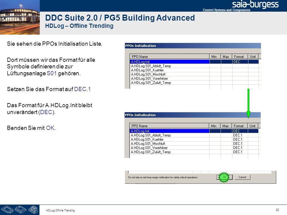 32 HDLog Offline Trending DDC Suite 2.0 / PG5 Building Advanced HDLog – Offline Trending Sie sehen die PPOs Initialisation Liste. Dort müssen wir das