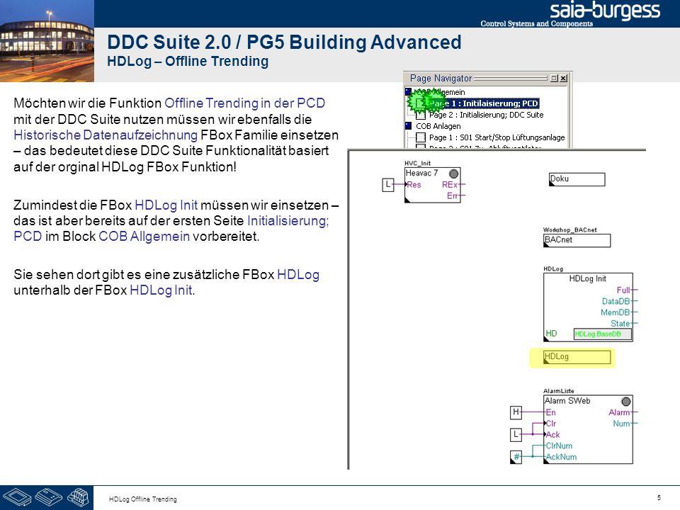 5 HDLog Offline Trending DDC Suite 2.0 / PG5 Building Advanced HDLog – Offline Trending Möchten wir die Funktion Offline Trending in der PCD mit der D