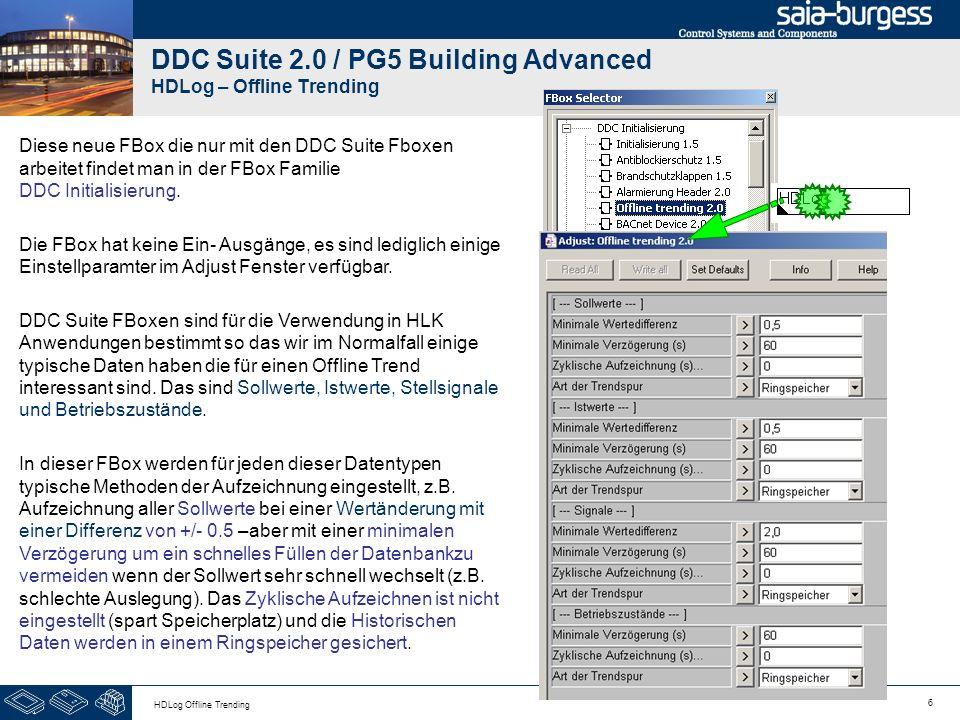 6 HDLog Offline Trending DDC Suite 2.0 / PG5 Building Advanced HDLog – Offline Trending Diese neue FBox die nur mit den DDC Suite Fboxen arbeitet find
